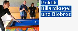 POLITIK, BILLARDKUGEL UND BIOBROT