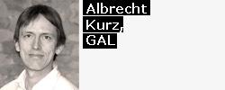 Das Wort hat Albrecht Kurz